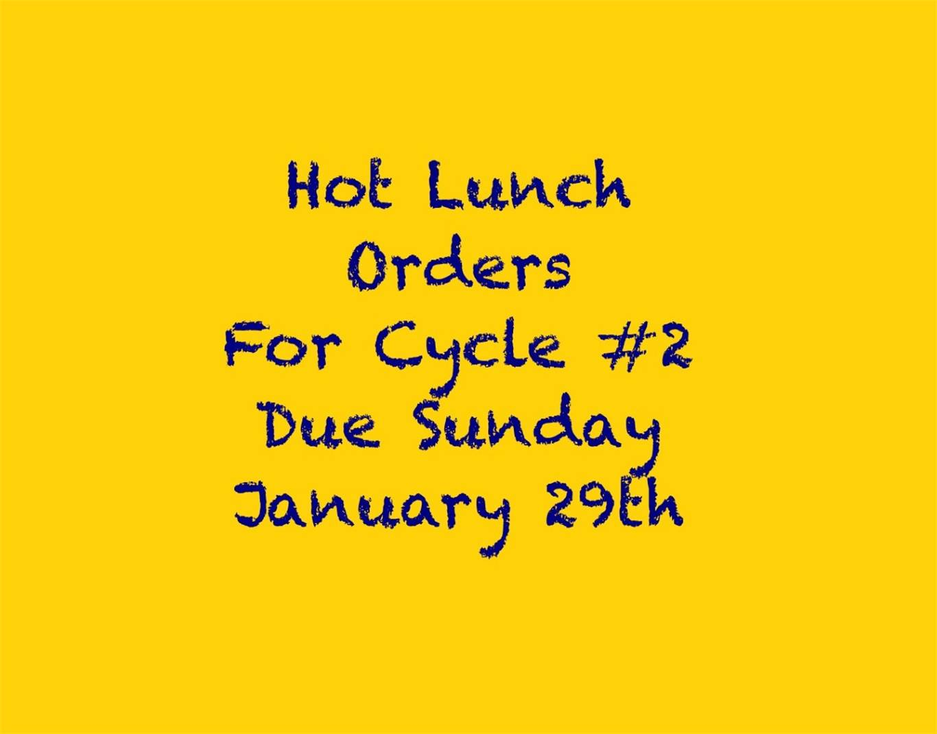 Final Reminder about Hot Lunch and Milk Mondays, End of Cycle 1 Feb. 12th (for those who ordered) and  Start of Cycle 2 Fri. Feb 17th (for those who place an order before Jan. 29th)-updated Jan. 28th
